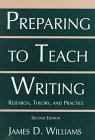 Preparing to Teach Writing : Research, Theory, and Practice, Williams, James D., 0805822666