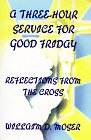 A Three-Hour Service for Good Friday, William D. Moser, 0788011367