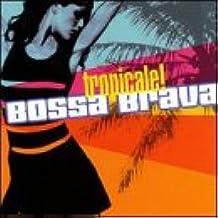 Bossa Brava: Tropicale