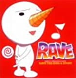RAVE THE SONG & STORY