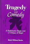 Tragedy and Comedy : A Systematic Study and a Critique of Hegel, Roche, Mark William, 0791435458