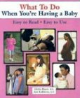 What to Do When You're Having a Baby, Gloria Mayer and Ann Kuklierus, 0970124562