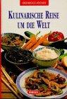 Kulinarische Reise um die Welt. 100 berühmte Rezepte aus aller Welt