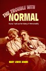 The Trouble with Normal : Postwar Youth and the Making of Heterosexuality, Adams, Mary L. and Adams, Mary Louise, 080208057X