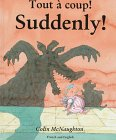 Suddenly!/Tout a Coup!: French/English
