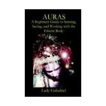 Auras: A Beginners Guide to Sensing, Seeing, and Working with