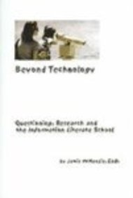 Beyond Technology: Questioning, Research, and the Information Literate School