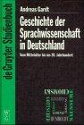 Geschichte der Sprachwissenschaft in Deutschland: Vom Mittelalter bis ins 20. Jahrhundert (De Gruyter Studienbuch)
