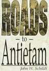 Roads to Antietam, John W. Schildt, 1572490446
