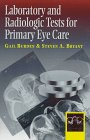 Laboratory and Radiologic Tests for Primary Eye Care, Burden, Gail and Bryant, Steven A., 0750697555