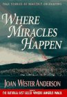 Where Miracles Happen, Joan W. Anderson, 0963662015
