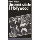 Un demi-siècle à Hollywood: Mémoires d'un cinéaste par Walsh