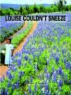 Louise Couldn't Sneeze, Karen J. Leoni, 1414055013