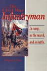 Civil War Infantryman: In Camp, on the March, and in Battle