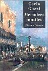 Mémoires inutiles : Chroniques indiscrètes de Venise au XVIIIe siècle par Gozzi