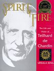 Spirit of Fire : The Life and Vision of Teilhard de Chardin, King, Ursula, 1570750653