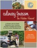 Culinary Tourism : The Hidden Harvest, Wolf, Erik and International Culinary Tourism Assoc., 0757526772