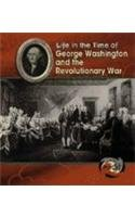 George Washington and the Revolutionary War (Life in the Time of)