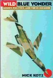 img - for Wild Blue Yonder: Money, Politics, and the B-1 Bomber book / textbook / text book