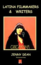 Latina Filmmakers and Writers: The Notion of Chicanisma Through Films and Novellas. By Jenny Dean.