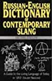 A Russian-English Dictionary of Contemporary Slang: A Guide to the Living Language of Today