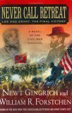 Never Call Retreat: Lee and Grant: The Final Victory by Newt Gingrich (2005-06-18)