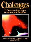 Challenges : A Process Approach to Academic English, Brown, H. Douglas and Cohen, Deborah S., 013009093X