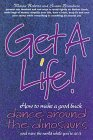 Get a Life! : How to Make a Good Buck, Dance Around the Dinosaurs and Save the World, Roberts, Wayne and Brandum, Susan, 0969775512