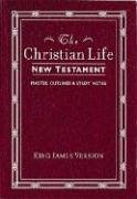 The Christian Life New Testament: King James Version, with Master Outlines & Study Notes (Music Outline Note)