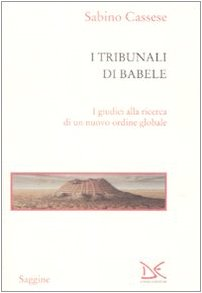 I tribunali di Babele. I giudici alla ricerca di un nuovo ordine globale (Saggine) por Sabino Cassese