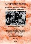 Gruppendynamik. Geschichte - Theorien - Methoden - Anwendungen - Ausbildung