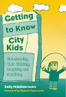 Getting to Know City Kids : Understanding Their Thinking, Imagining and Socializing, Middlebrooks, Sally, 0807736856