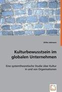 Kulturbewusstsein im globalen Unternehmen: Eine systemtheoretische Studie über Kultur in und von Organisationen