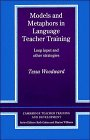 Models and Metaphors in Language Teacher Training, Tessa Woodward, 0521377730