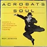Acrobats Of The Soul: Comedy & Virtuosity in Contemporary American Theatre