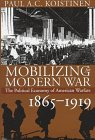 Mobilizing For Modern War: The Political Economy Of American Warfare, 1865-1919