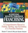 Streetwise Achieving Wealth Through Franchising, Robert T. Justis and William S. Vincent, 1580625037