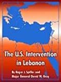 The U. S. Intervention in Lebanon, Spiller J. Roger and David W. Gray, 141021897X