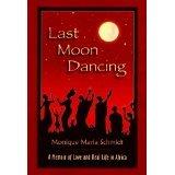 Download Last Moon Dancing a Memoir of Love And Real Life in Africa 2005 hardback by Monique Maria Schmidt PDF