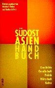 Südostasien-Handbuch: Geschichte, Gesellschaft, Politik, Wirtschaft, Kultur