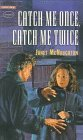 Front cover for the book Catch Me Once, Catch Me Twice by Janet McNaughton