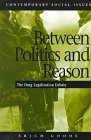 Between Politics and Reason : The Drug Legalization, Goode, Erich, 0312180276