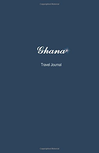 Ghana Travel Journal: Perfect Size 100 Page Notebook Diary