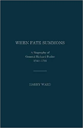 WHEN FATE SUMMONS: A Biography of General Richard Butler, 1743-1791