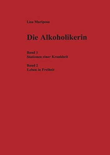 Die Alkoholikerin: Band 1: Stationen einer Krankheit ; Band 2 : Leben in Freiheit
