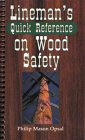 Lineman's Quick Reference on Wood Safety, Opsal, Philip M., 0878144749