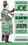 Radical Joe: A Life of Joseph Chamberlain