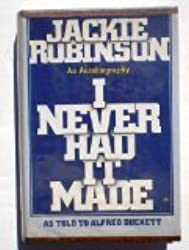 I Never Had it Made, by Jackie Robinson As Told to Alfred Duckett