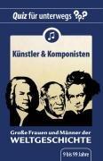 Quiz für unterwegs - Große Frauen und Männer der Weltgeschichte - Künstler und Komponisten