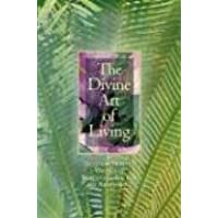 The Divine Art of Living: Selections from the Writings of Baha'u'llah, the Bab, and 'Abdu'l-Baha